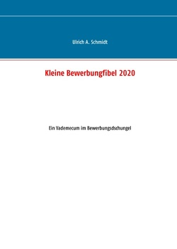 Kleine Bewerbungfibel 2020 von Schmidt,  Ulrich A.