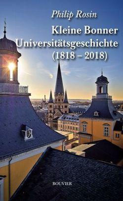 Kleine Bonner Universitätsgeschichte (1818–2018) von Rosin,  Philip