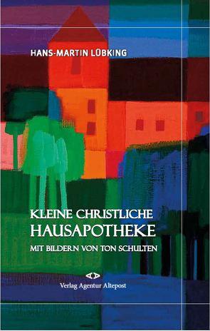 Kleine christliche Hausapotheke von Lübking,  Hans-Martin, Schulten,  Ton