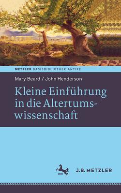 Kleine Einführung in die Altertumswissenschaft von Beard,  Mary, Henderson,  John, von Reibnitz,  Barbara