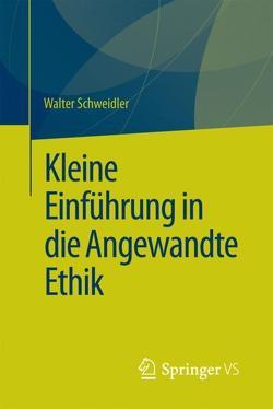 Kleine Einführung in die Angewandte Ethik von Schweidler,  Walter