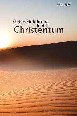 Kleine Einführung in das Christentum von Egger,  Peter