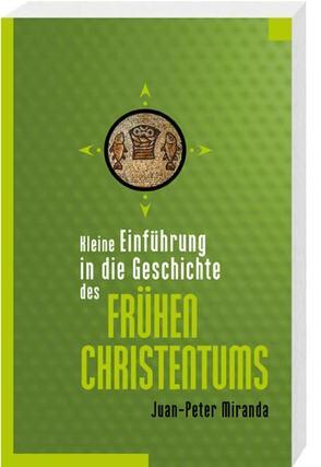 Kleine Einführung in die Geschichte des frühen Christentums von Miranda,  Juan-Peter