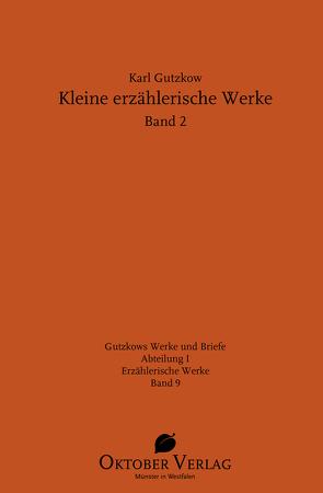 Kleine erzählerische Werke Band 2 von Göttsche,  Dirk, Gutzkow,  Karl