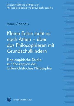 Kleine Eulen zieht es nach Athen – über das Philosophieren mit Grundschulkindern von Goebels,  Anne