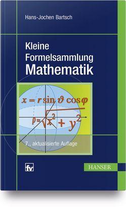 Kleine Formelsammlung Mathematik von Bartsch,  Hans-Jochen, Sachs,  Michael