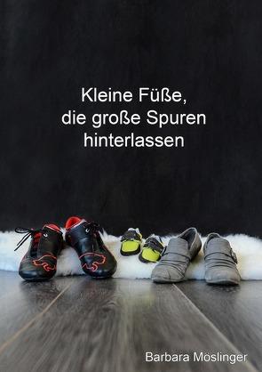 Kleine Füße, die große Spuren hinterlassen von Möslinger,  Barbara