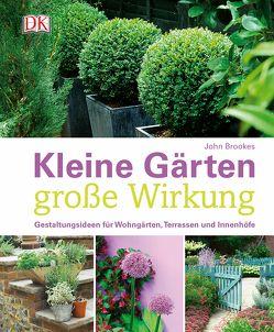 Kleine Gärten – große Wirkung von Brookes,  John