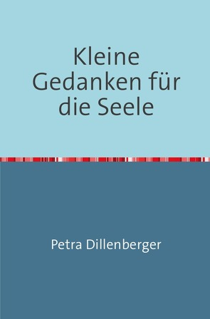 Kleine Gedanken für die Seele von Dillenberger,  Petra