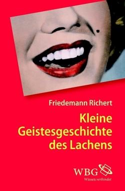 Kleine Geistesgeschichte des Lachens von Richert,  Friedemann