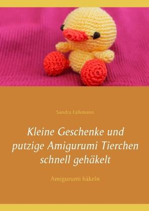 Kleine Geschenke und putzige Amigurumi Tierchen schnell gehäkelt von Falkmann,  Sandra