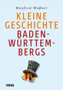 Kleine Geschichte Baden-Württembergs von Kretschmann,  Winfried, Waßner,  Manfred