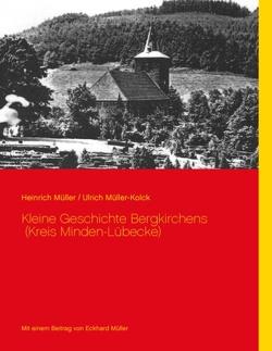 Kleine Geschichte Bergkirchens (Kreis Minden-Lübecke) von Müller,  Heinrich, Müller-Kolck,  Ulrich