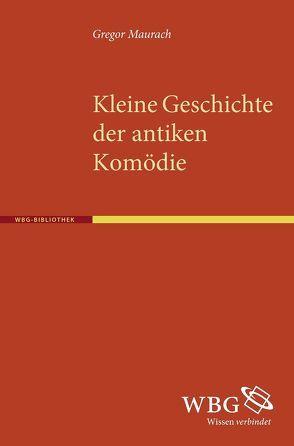 Kleine Geschichte der antiken Komödie von Maurach,  Gregor