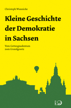 Kleine Geschichte der Demokratie in Sachsen von Wunnicke,  Christoph