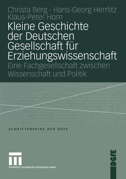 Kleine Geschichte der Deutschen Gesellschaft für Erziehungswissenschaft von Berg,  Christa, Herrlitz,  Hans-Georg, Horn,  Peter
