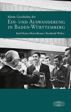 Kleine Geschichte der Ein- und Auswanderung in Baden-Württemberg von Meier-Braun,  Karl-Heinz, Weber,  Reinhold