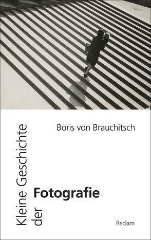 Kleine Geschichte der Fotografie von von Brauchitsch,  Boris