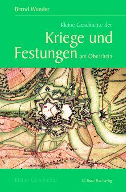 Kleine Geschichte der Kriege und Festungen am Oberrhein von Wunder,  Bernd