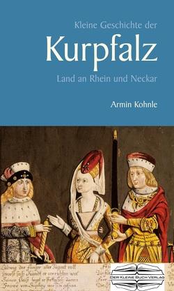Kleine Geschichte der Kurpfalz von Kohnle,  Armin