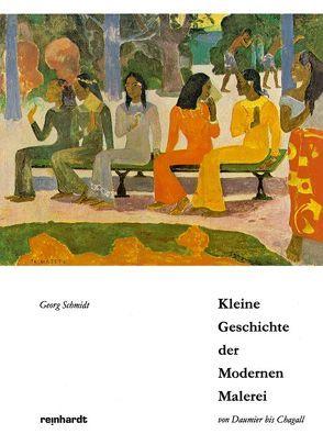 Kleine Geschichte der Modernen Malerei von Schmidt,  Georg