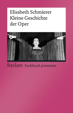 Kleine Geschichte der Oper von Schmierer,  Elisabeth