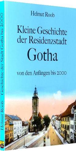 Kleine Geschichte der Residenzstadt Gotha von Rockstuhl,  Harald, Roob,  Helmut