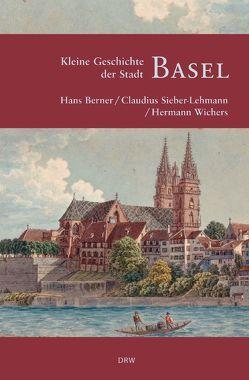 Kleine Geschichte der Stadt Basel von Berner,  Hans, Sieber-Lehmann,  Claudius, Wichers,  Hermann