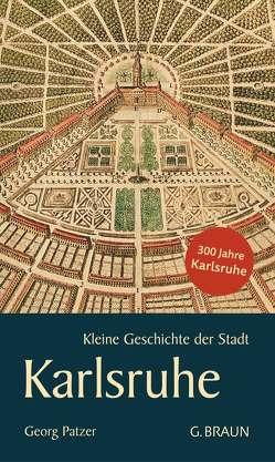Kleine Geschichte der Stadt Karlsruhe von Patzer,  Georg