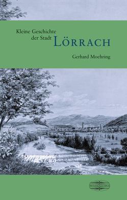 Kleine Geschichte der Stadt Lörrach von Moehring,  Gerhard