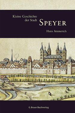Kleine Geschichte der Stadt Speyer von Ammerich,  Hans