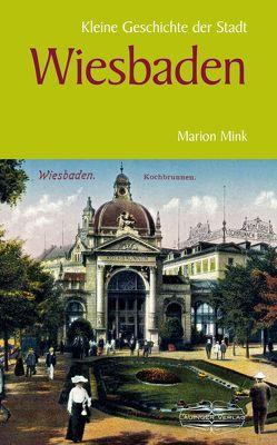 Kleine Geschichte der Stadt Wiesbaden von Mink,  Marion