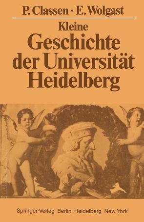 Kleine Geschichte der Universität Heidelberg von Classen,  Peter, Wolgast,  Eike