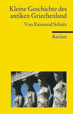 Kleine Geschichte des antiken Griechenland von Schulz,  Raimund