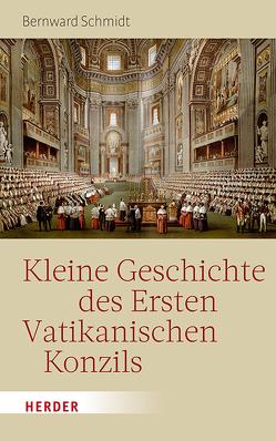Kleine Geschichte des Ersten Vatikanischen Konzils von Schmidt,  Bernward