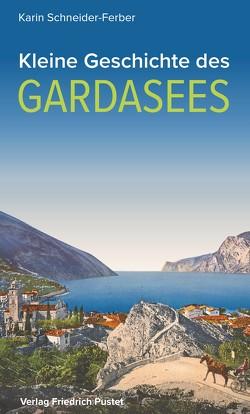 Kleine Geschichte des Gardasees von Schneider-Ferber,  Karin