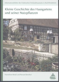 Kleine Geschichte des Hausgartens und seiner Nutzpflanzen von Bärnthol,  Renate, Bedal,  Hannelore