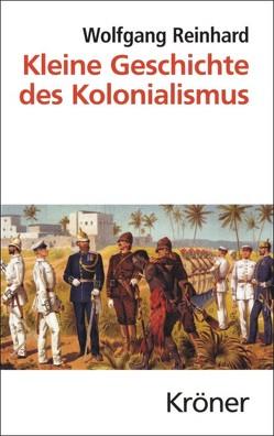 Kleine Geschichte des Kolonialismus von Reinhard,  Wolfgang