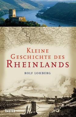 Kleine Geschichte des Rheinlands von Lohberg,  Rolf