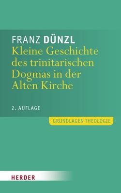 Kleine Geschichte des trinitarischen Dogmas in der Alten Kirche von Dünzl,  Franz