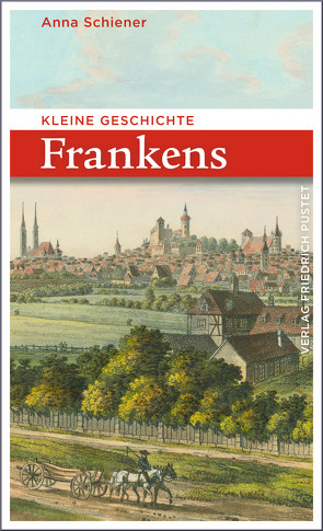 Kleine Geschichte Frankens von Schiener,  Anna