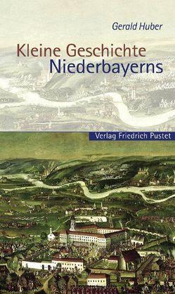 Kleine Geschichte Niederbayerns von Huber,  Gerald