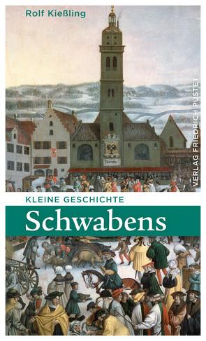 Kleine Geschichte Schwabens von Kießling,  Rolf