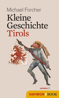 Kleine Geschichte Tirols von Forcher,  Michael