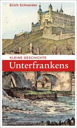 Kleine Geschichte Unterfrankens von Schneider,  Erich