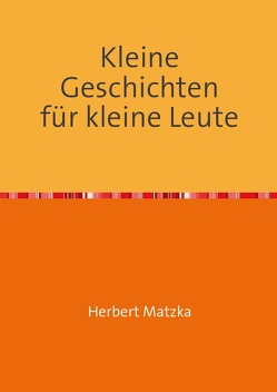 Kleine Geschichten für kleine Leute von Matzka,  Herbert