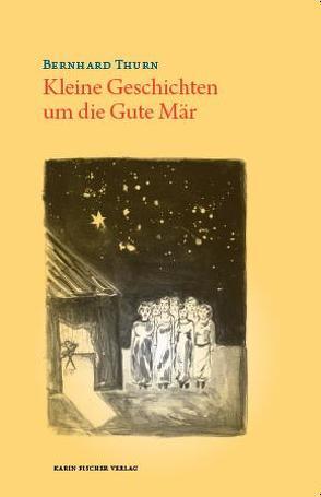 Kleine Geschichten um die Gute Mär von Hobiger,  Annika, Thurn,  Bernhard