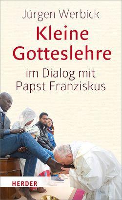 Kleine Gotteslehre im Dialog mit Papst Franziskus von Werbick,  Jürgen