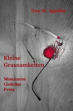 Kleine Grausamkeiten von Appelbe,  Uwe W.
