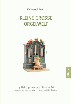 Kleine große Orgelwelt von Schnorr,  Klemens
